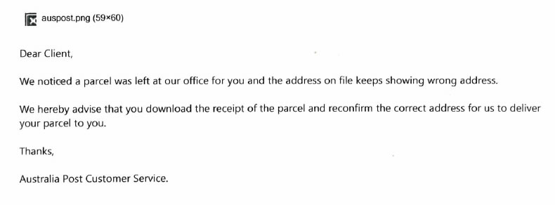 "Sample scam email with missing Australia Post icon (broken link), missing Australia Post branding, overly informally written (e.g. ""We noticed a parcel was left atour office for you and the address on file keeps showing the wrong address."""